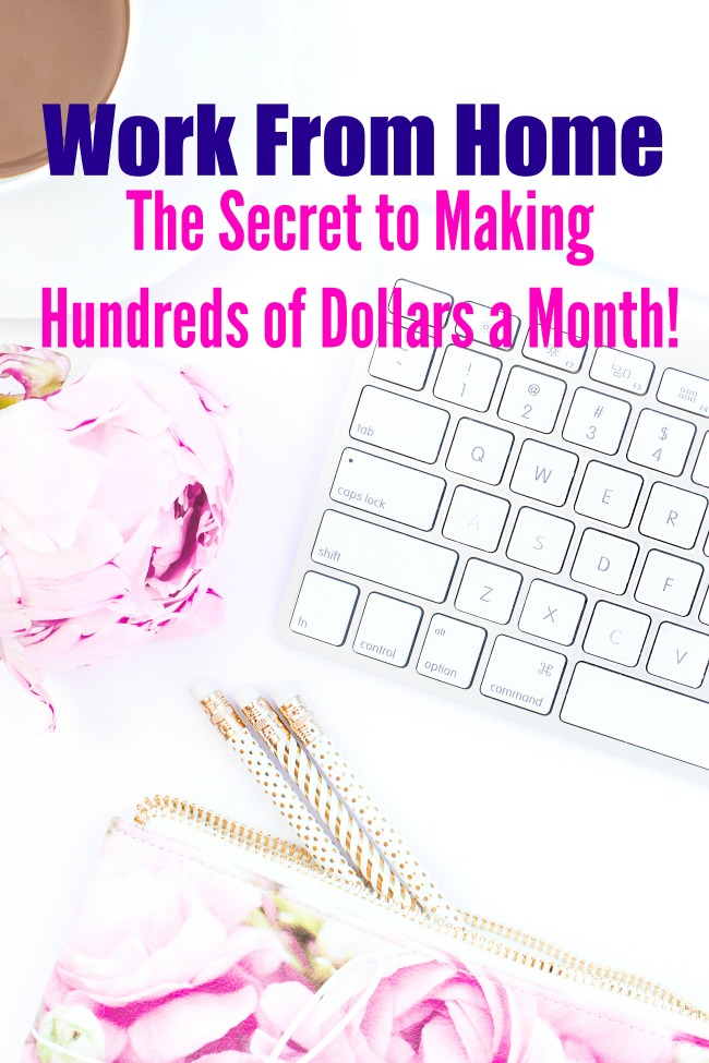 Work from Home The Secret to Making Hundreds of Dollars a Month