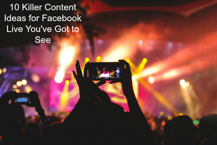 IE 43: 10 Killer Content Ideas for Facebook Live You've Got to See