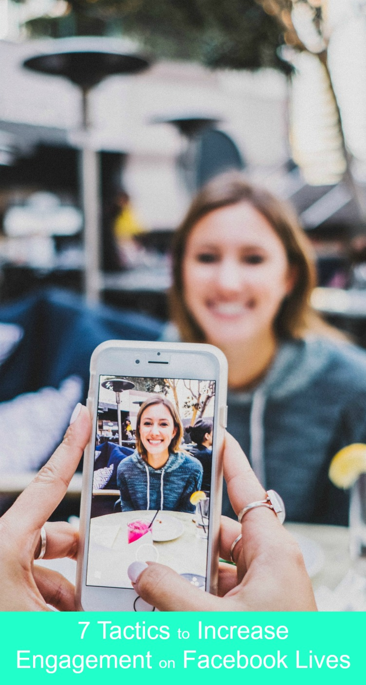 7 Tactics to Increase Engagement on Facebook Lives