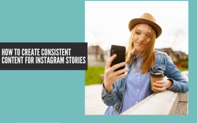 How to Consistently Create Content for Instagram Stories