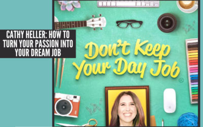 Cathy Heller: How to Turn Your Passion into Your Dream Job
