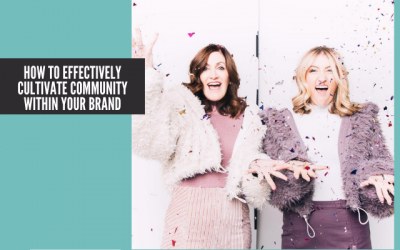 How to Effectively Cultivate Community Within Your Brand