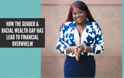 How the Gender & Racial Wealth Gap has Lead to Financial Overwhelm